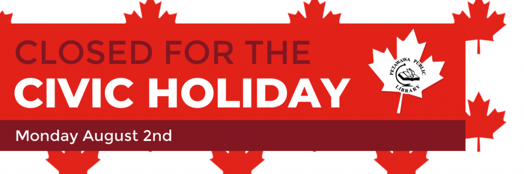 The Petawawa Public Library will be closed for the Civic Holiday on Monday August second.